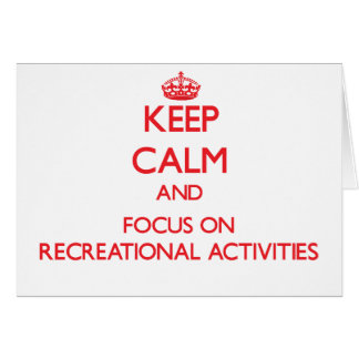 Keep Calm and focus on Recreational Activities Greeting Card