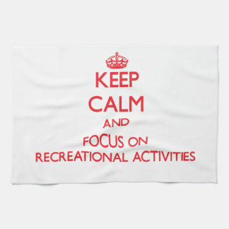 Keep Calm and focus on Recreational Activities Kitchen Towel