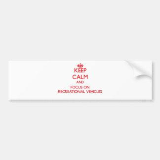 Keep Calm and focus on Recreational Vehicles Bumper Sticker