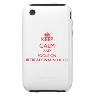 Keep Calm and focus on Recreational Vehicles iPhone 3 Tough Cover