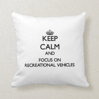 Keep Calm and focus on Recreational Vehicles Throw Pillow