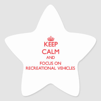 Keep Calm and focus on Recreational Vehicles Star Sticker
