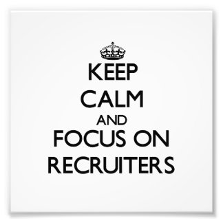 Keep Calm and focus on Recruiters Photographic Print