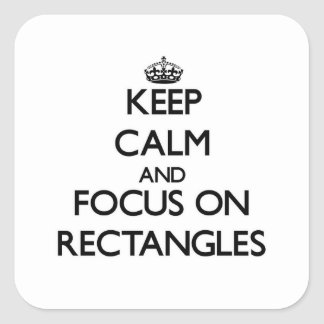 Keep Calm and focus on Rectangles Square Sticker