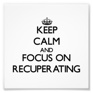 Keep Calm and focus on Recuperating Photo