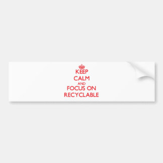 Keep Calm and focus on Recyclable Bumper Stickers