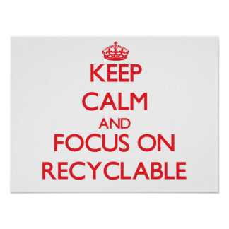 Keep Calm and focus on Recyclable Posters