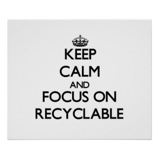 Keep Calm and focus on Recyclable Print