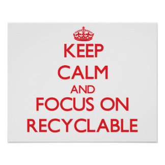 Keep Calm and focus on Recyclable Poster