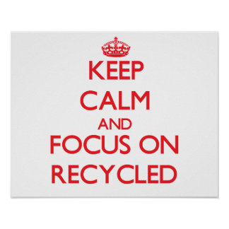 Keep Calm and focus on Recycled Print
