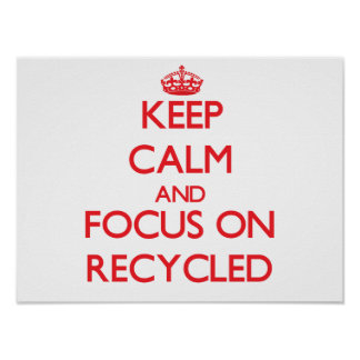 Keep Calm and focus on Recycled Posters