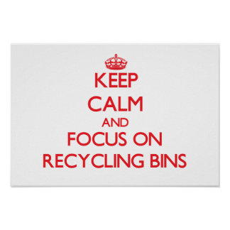 Keep Calm and focus on Recycling Bins Poster