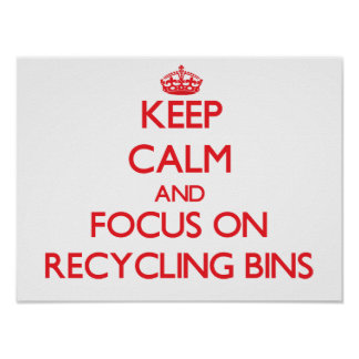 Keep Calm and focus on Recycling Bins Posters