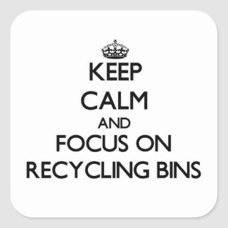 Keep Calm and focus on Recycling Bins Square Sticker