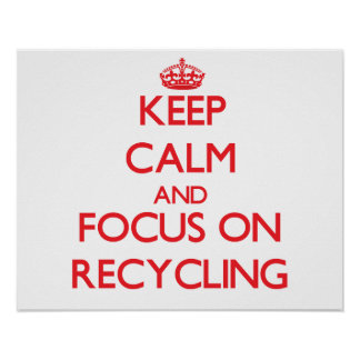 Keep Calm and focus on Recycling Posters