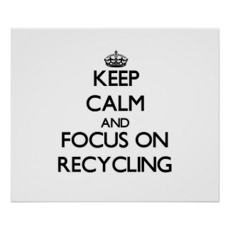 Keep Calm and focus on Recycling Poster