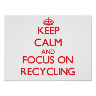 Keep Calm and focus on Recycling Print