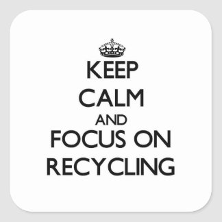 Keep Calm and focus on Recycling Square Sticker