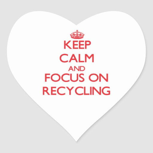 Keep Calm and focus on Recycling Heart Sticker