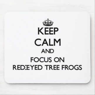 Keep calm and focus on Red-Eyed Tree Frogs Mouse Pad