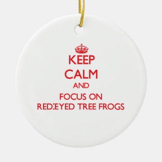 Keep calm and focus on Red-Eyed Tree Frogs Ornament
