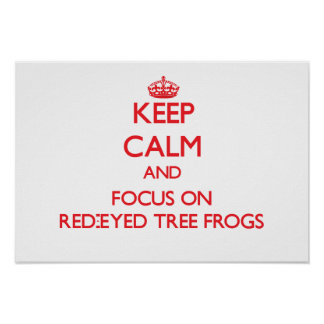 Keep calm and focus on Red-Eyed Tree Frogs Posters