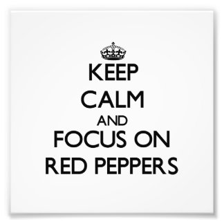 Keep Calm and focus on Red Peppers Art Photo