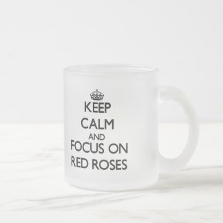 Keep Calm and focus on Red Roses 10 Oz Frosted Glass Coffee Mug