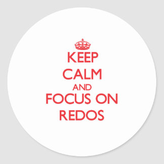 Keep Calm and focus on Redos Round Sticker