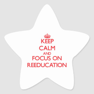 Keep Calm and focus on Reeducation Star Sticker