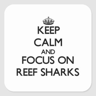 Keep calm and focus on Reef Sharks Square Sticker