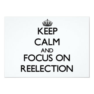 """Keep Calm and focus on Reelection 5"""" X 7"""" Invitation Card"""