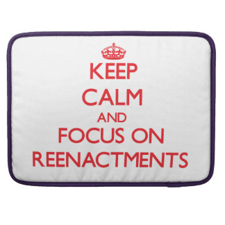 Keep Calm and focus on Reenactments Sleeves For MacBook Pro