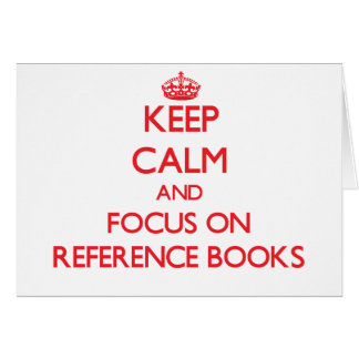 Keep Calm and focus on Reference Books Greeting Card