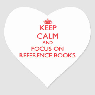 Keep Calm and focus on Reference Books Heart Sticker