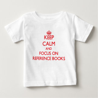 Keep Calm and focus on Reference Books T Shirt