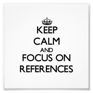 Keep Calm and focus on References Photo Art