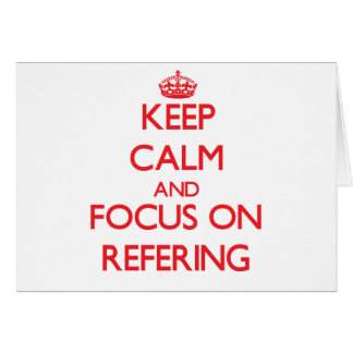 Keep Calm and focus on Refering Greeting Card