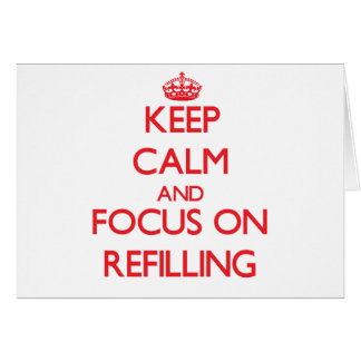 Keep Calm and focus on Refilling Greeting Card