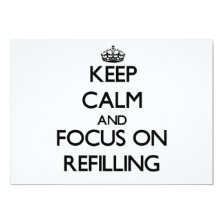 Keep Calm and focus on Refilling 5x7 Paper Invitation Card