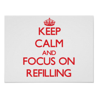 Keep Calm and focus on Refilling Poster