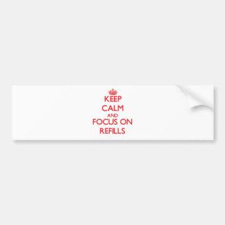 Keep Calm and focus on Refills Car Bumper Sticker