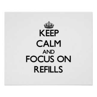 Keep Calm and focus on Refills Print