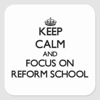 Keep Calm and focus on Reform School Square Sticker