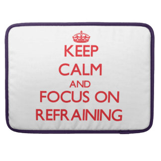 Keep Calm and focus on Refraining MacBook Pro Sleeves