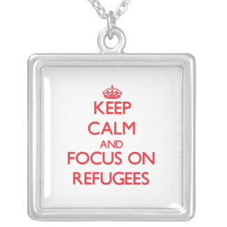 Keep Calm and focus on Refugees Necklace
