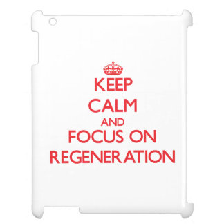 Keep Calm and focus on Regeneration Cover For The iPad