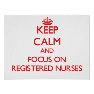 Keep Calm and focus on Registered Nurses Poster