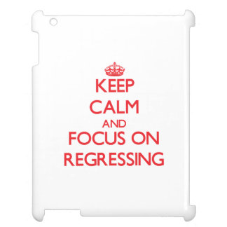 Keep Calm and focus on Regressing Case For The iPad