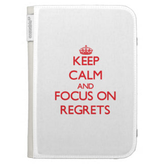 Keep Calm and focus on Regrets Kindle 3G Covers